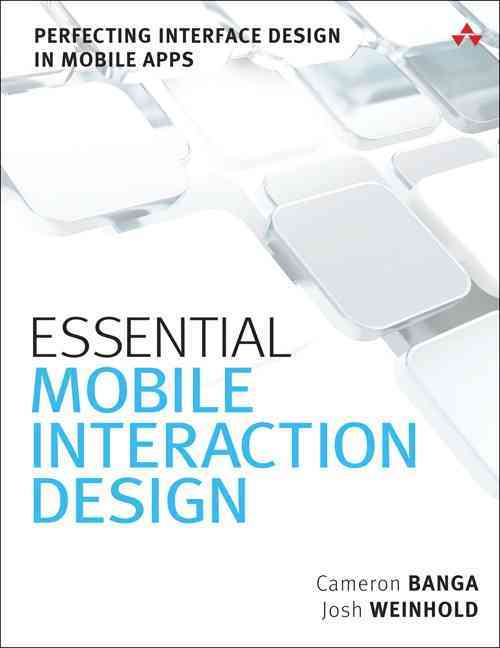 Essential Mobile Interaction Design By Banga, Cameron/ Weinhold, Josh