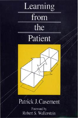 Learning from the Patient By Casement, Patrick J./ Wallerstein, Robert S.
